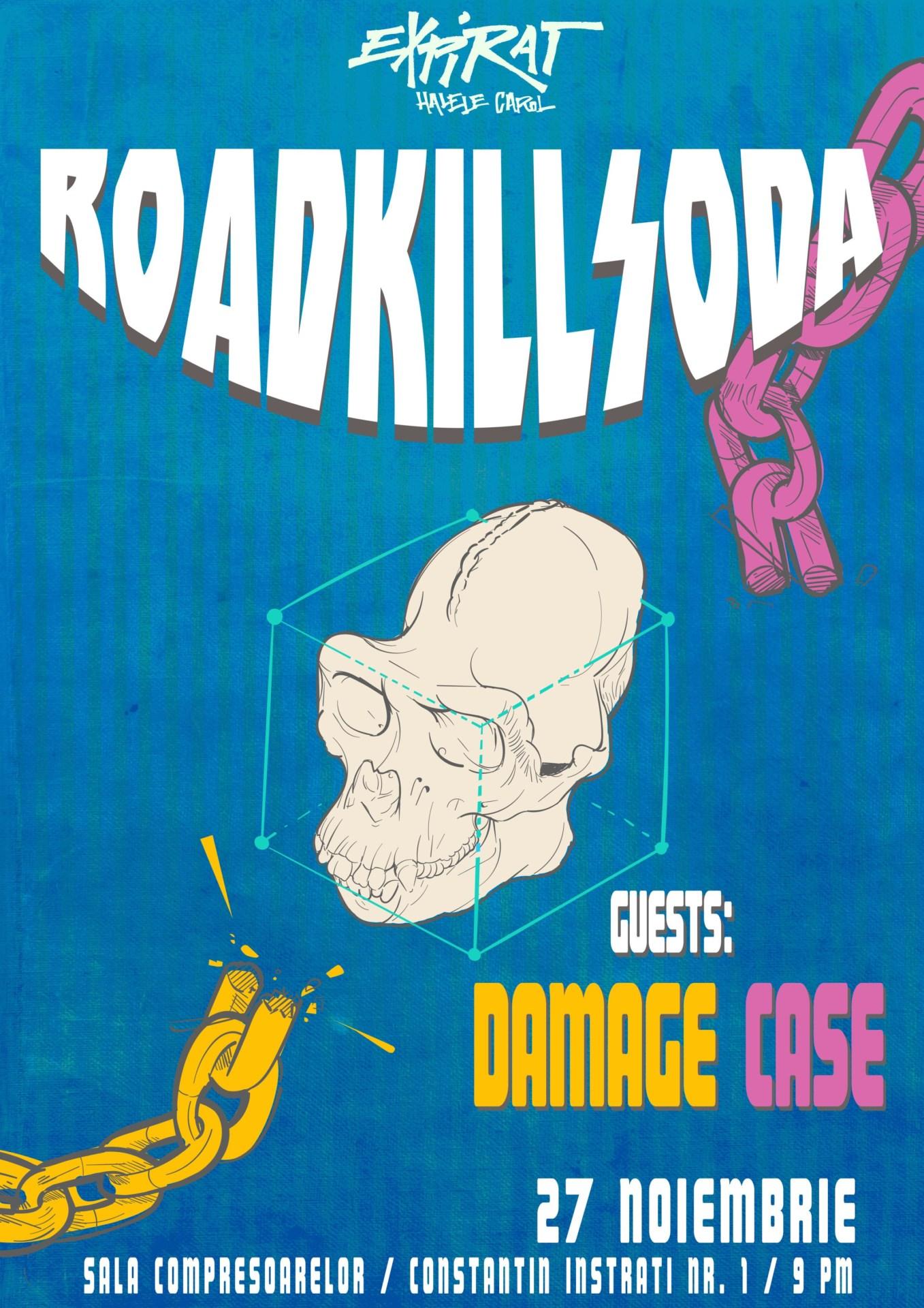 ROADKILLSODA ȘI DAMAGE CASE LIVE @ EXPIRAT PE 27 NOIEMBRIE