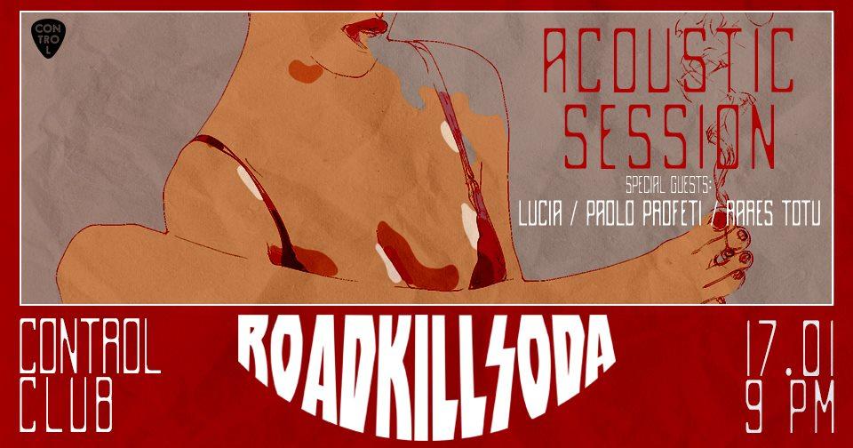 ROADKILLSODA ACOUSTIC SESSION @ CONTROL – 17 IANUARIE 2019 – INVITAȚI SPECIALI: LUCIA & PAOLO PROFETI