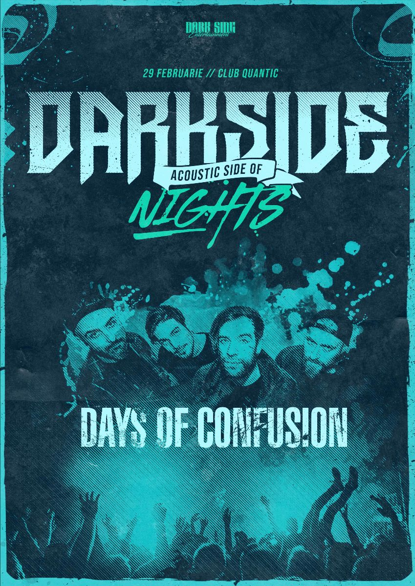 DAYS OF CONFUSION la DarkSide Nights – Acoustic Side Of / Quantic/ 29 FEBRUARIE